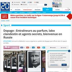 Dopage : Entraîneurs au parfum, labo clandestin et agents secrets, bienvenue en Russie