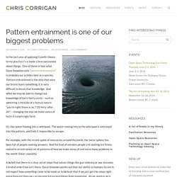 Pattern entrainment is one of our biggest problems – Chris Corrigan