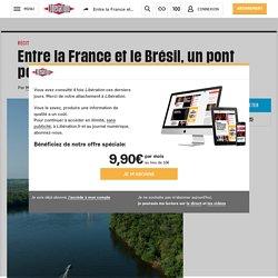 Entre la France et le Brésil, un pont pour rien ?