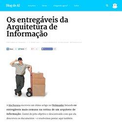 Os entregáveis da Arquitetura de Informação