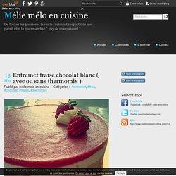 Entremet fraise chocolat blanc ( avec ou sans thermomix ) - Mélie mélo en cui...