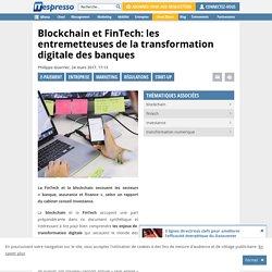 Blockchain et FinTech: les entremetteuses de la transformation digitale des banques