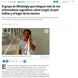 El grupo de WhatsApp que integran más de 100 entrenadores argentinos: cómo surgió, de qué hablan y el lugar de los memes - 07.03.2017 - LA NACION