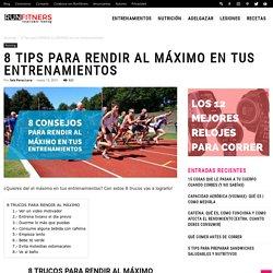8 Tips para RENDIR AL MÁXIMO en tus entrenamientos