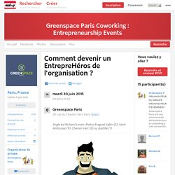 Comment devenir un EntrepreHéros de l'organisation ? - Greenspace Paris Coworking : Entrepreneurship Events