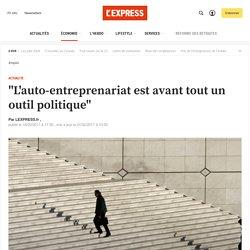"""""""L'auto-entreprenariat est avant tout un outil politique"""""""