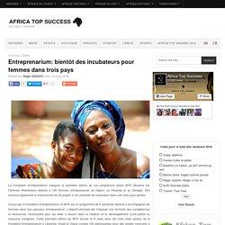 Entreprenarium: bientôt des incubateurs pour femmes dans trois pays