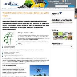 Entreprendre en Ardèche – Techni Drone: envolez-vous sans bouger de votre siège!