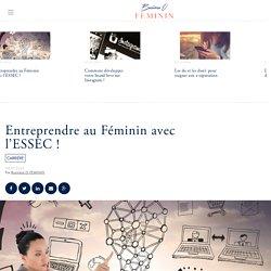 Entreprendre au Féminin avec l'ESSEC ! - Business O Féminin
