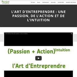 L'Art d'Entreprendre : une passion, de l'action et de l'intuition