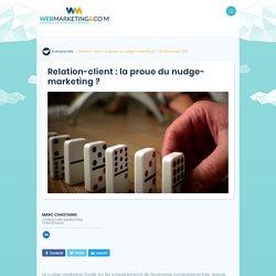 ▷ Relation-client : la proue du nudge-marketing