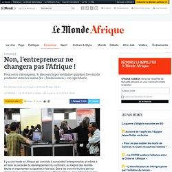 Non, l'entrepreneur ne changera pas l'Afrique!