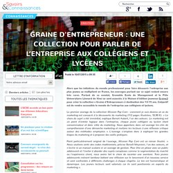 Graine d'Entrepreneur : une collection pour parler de l'entreprise aux collégiens et lycéens