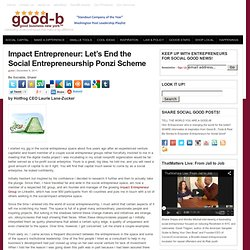 Impact Entrepreneur: Let's End the Social Entrepreneurship Ponzi Scheme