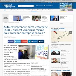 Auto-entrepreneur, micro-entreprise, EURL... quel est le meilleur régime pour créer son entreprise en solo