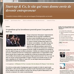 Start-up & Co, le site qui vous donne envie de devenir entrepreneur: 70 questions qu'un investisseur pourrait poser à un patron de start-up
