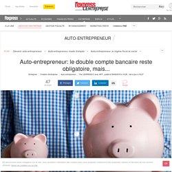 Auto-entrepreneur: le double compte bancaire reste obligatoire, mais...