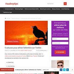 Entrepreneur : 6 astuces pratiques pour attirer l'attention sur Twitter