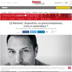 """C2 Montréal: """"Aujourd'hui, un grand entrepreneur, c'est un rassembleur !"""""""