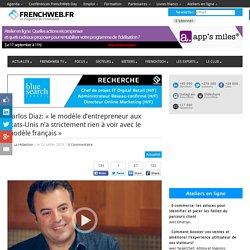Carlos Diaz: « le modèle d'entrepreneur aux États-Unis n'a strictement rien à voir avec le modèle français »