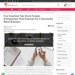 Five Essential Tips Every Female Entrepreneur Must Execute For A Successful Retail Business