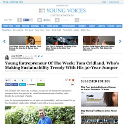 Young Entrepreneur Of The Week: Tom Cridland, Who's Making Sustainability Trendy With His 30-Year Jumper
