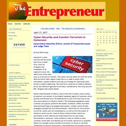 The Entrepreneur - Cameroon's Premier Economic & Business Journal: Cyber-Security and Counter-Terrorism in Cameroon