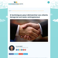 6 techniques pour démarcher ses clients lorsqu'on est auto-entrepreneur