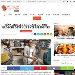Véna Arielle Ahouansou, une médecindevenue entrepreneure - afriquefemme.com