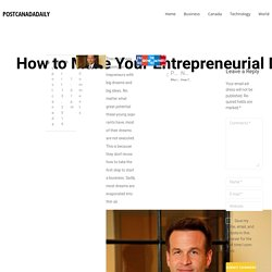 How to Make Your Entrepreneurial Dreams a Reality with Dean Topolinski - Postcanadadaily