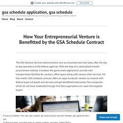How Your Entrepreneurial Venture is Benefitted by the GSA Schedule Contract – gsa schedule application, gsa schedule