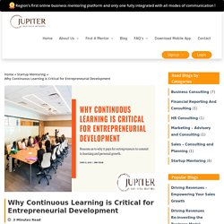 Why Continuous Learning is Critical for Entrepreneurial Development-Jupiter Business Mentors