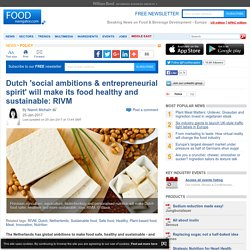 Dutch 'social ambitions & entrepreneurial spirit' will make its food healthy and sustainable: RIVM