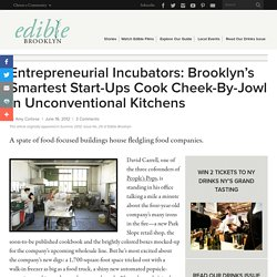 Entrepreneurial Incubators: Brooklyn's Smartest Start-Ups Cook Cheek-By-Jowl in Unconventional Kitchens