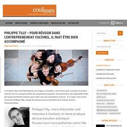 Philippe Tilly - Pour réussir dans l'entrepreneuriat culturel, il faut être bien acoompagné - Coulisses.co