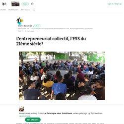 L'entrepreneuriat collectif, l'ESS du 21ème siècle?