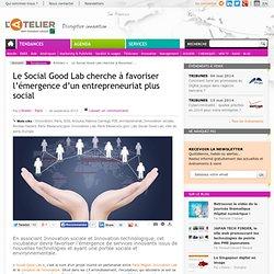 Le Social Good Lab cherche à favoriser l'émergence d'un entrepreneuriat plus social