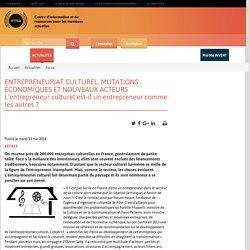 Hors arborescence : Focus (en cours) : ENTREPRENEURIAT CULTUREL, MUTATIONS ÉCONOMIQUES ET NOUVEAUX ACTEURS L'entrepreneur culturel est-il un entrepreneur comme les autres ?