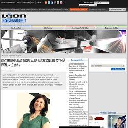L'entrepreneuriat social aura aussi son lieu Totemà Lyon : «le 107»