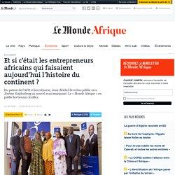 Et si c'était les entrepreneurs africains qui faisaient aujourd'hui l'histoire du continent?