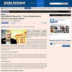 """Jean-Michel Severino : """"Les entrepreneurs africains sont des héros"""""""