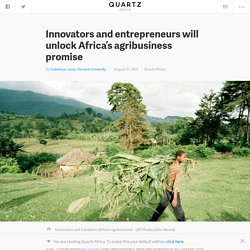 Calestous Juma: Technological innovation and entrepreneurship will unlock Africa's agribusiness promise like in China