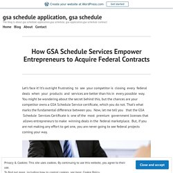 How GSA Schedule Services Empower Entrepreneurs to Acquire Federal Contracts – gsa schedule application, gsa schedule