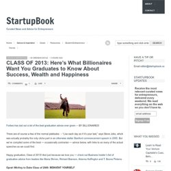 Curated News and Advice for Entrepreneurs » CLASS OF 2013: Here's What Billionaires Want You Graduates to Know About Success, Wealth and Happiness