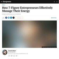 How 7-Figure Entrepreneurs Effectively Manage Their Energy