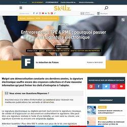 Entrepreneurs TPE & PME : pourquoi passer à la signature électronique