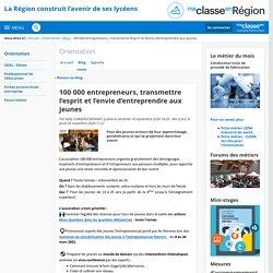 100 000 entrepreneurs, transmettre l'esprit et l'envie d'entreprendre aux jeunes - Orientation - Région Auvergne-Rhône-Alpes