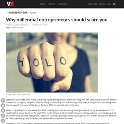 Why millennial entrepreneurs should scare you
