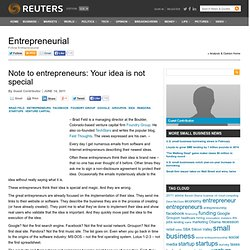Note to entrepreneurs: Your idea is not special