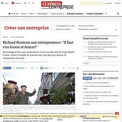 """Richard Branson aux entrepreneurs: """"Il faut s'en foutre et foncer!"""""""